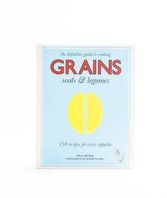 Grains, seeds & legumes – 150 recipes for every appetite