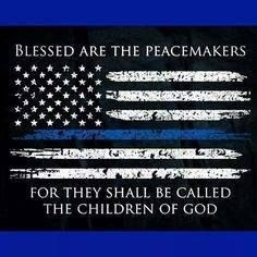 Blessed are the peacemakers. Collections - Thin Blue Line Nine Line Apparel Police Quotes, Police Officer Quotes, Police Prayer, Police Memes, Police Flag, Police Tattoo, Police Wife Life, Police Family, Police Lives Matter