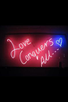 'LOVE CONQUERS ALL...♡'                  -NEON SIGN ๑෴MustBaSign෴๑