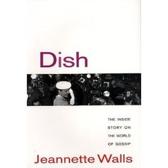 """""""Dish: The Inside Story on the World of Gossip"""" by Jeannette Walls"""