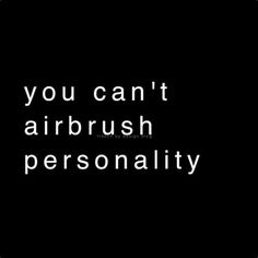 can't airbrush personality