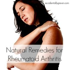 Natural Remedies for Rheumatoid Arthritis - Accidentally Green