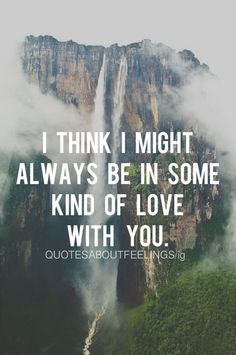 In Some Kind Of Love With You love love quotes quotes quote tumblr love sayings