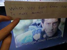 Improvise. Adapt. Overcome.