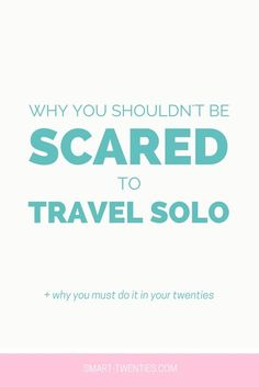 Why You Shouldn't Be Scared To Travel Solo