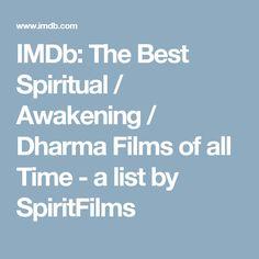 IMDb: The Best Spiritual / Awakening / Dharma Films of all Time - a list by SpiritFilms