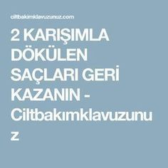 2 KARIŞIMLA DÖKÜLEN SAÇLARI GERİ KAZANIN - Ciltbakımklavuzunuz Healthy Hair, Healthy Life, Recycling, Work Hairstyles, Homemade Skin Care, Diet And Nutrition, Natural Healing, Health And Beauty, Health Fitness