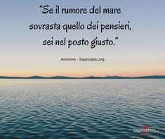 citazioni mare Italian Phrases, Italian Quotes, Sailing Quotes, Acts Of Love, Best Birthday Wishes, Someone Like Me, My Philosophy, Makeup Quotes, Romantic Love