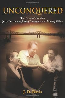 Non-Fiction: Unconquered: The Saga of Cousins Jerry Lee Lewis, Jimmy Swaggart, and Mickey Gilley by J.D. Davis
