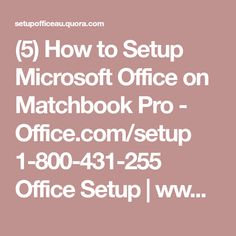 (5) How to Setup Microsoft Office on Matchbook Pro - Office.com/setup 1-800-431-255 Office Setup | www.office.com/setup - Quora