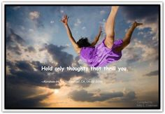 Hold only thoughts that thrill you. *Abraham-Hicks Quotes (AHQ2027)