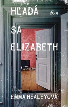 Kniha: Hľadá sa Elizabeth (Emma Healeyová) | bux.sk New Books, Lockers, Locker Storage, Neon Signs, Cabinet, August 2014, Furniture, Home Decor, Ideas