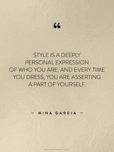Style is a deeply personal reflection of the person in you. You show yourself not just by your conversation, but a major part of you is reflected through your style and your clothing. #muselot #bethemuse #ninagarciaquotes #fashionquotes #quotestoliveby #stylequotes #quotesaboutfashion