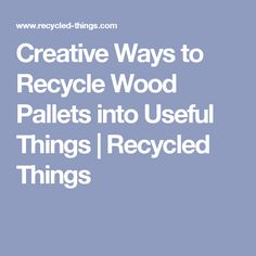 Creative Ways to Recycle Wood Pallets into Useful Things | Recycled Things