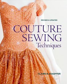A-guide-to-the-techniques-that-define-couture-sewing-It-helps-sewers-of-various-skill-levels-with-an-interest-in-fashion-sewing-learn-the-basics-for-skirts-and-sleeves-pockets-and-jackets-evening-gowns-and-more-as-well-as-how-to-apply-the-techniques