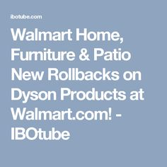 Walmart Home, Furniture & Patio New Rollbacks on Dyson Products at Walmart.com! - IBOtube