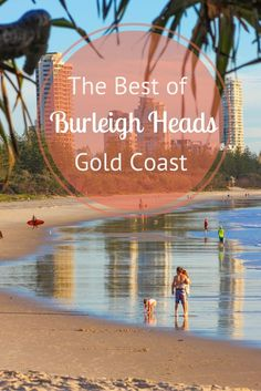 Best of Burleigh Heads, Gold Coast, Australia - one of the best beachside towns in OZ!