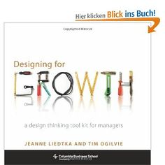 Designing for Growth: A Design Thinking Tool Kit for Managers — Jeanne Liedtka