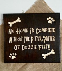 Buy No Home Is Complete Without The Pitter Patter Of Doggie Feet! by randrsigns.