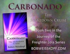 CARBONADO - The Shakedown Cruise.  Second novel in the Journey of the Freighter Lola Series from Robert Weisskopf. Available in Kindle E-book or paperback priced from FREE to $10.99.  You can find it from Amazon http://amzn.to/2wr2Syd or through my blog at https://bobweisskopf.com/shop-for-my-books/
