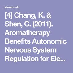 [4] Chang, K. & Shen, C. (2011). Aromatherapy Benefits Autonomic Nervous System Regulation for Elementary School Faculty in Taiwan.Evidence-Based Complementary and Alternative Medicine. Retrieved from: http://www.hindawi.com/journals/ecam/2011/946537/