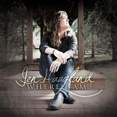 Where I Am by Jen Haugland - I especially love So Hard to Find, The Storm, and Peace