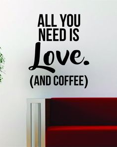 All You Need is Love and Coffee Quote Decal Sticker Wall Vinyl Art Decor Home Inspirational Funny The Beatles