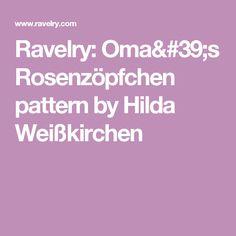 Ravelry: Oma's Rosenzöpfchen pattern by Hilda Weißkirchen