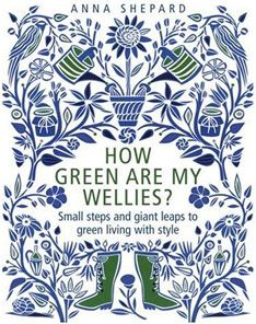 How Green Are My Wellies - Anna Shepard