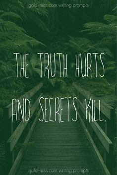 The truth hurts and secrets kill. Writing prompts and story starters for romance and nanowrimo fiction.