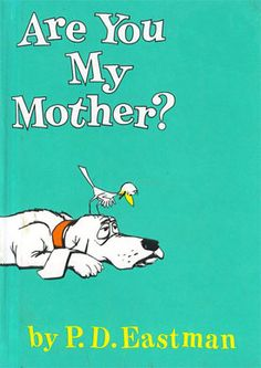 are you my mother?                                                             One of my daughters favourite childhood books - it was read until it nearly fell apart.