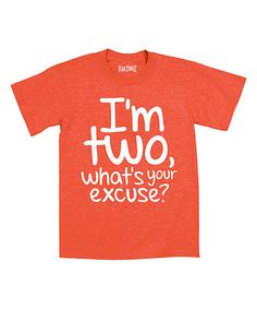 Love this Orange 'I'm Two What's Your Excuse' Tee - Toddler & Kids by KidTeeZ on #zulily! #zulilyfinds