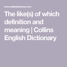 The like(s) of which definition and meaning | Collins English Dictionary