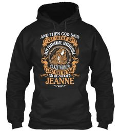 God Create Jeanne Name Shirt Black Sweatshirt Front