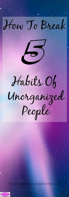 How to break habits of unorganized people is difficult but not impossible and there are different reasons for being unorganized. FREE printable!