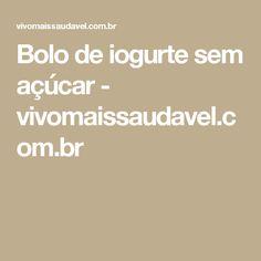 Bolo de iogurte sem açúcar - vivomaissaudavel.com.br