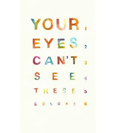 Invisible Colors—studies show, objects found in nature may contain colors the human eye  is incapable of seeing. This eye chart is made of watercolor, fruit juice and leaf  rubbings, meaning there's a good chance of colors here we cannot see. (Lauren Hayes)