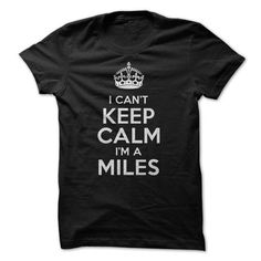 I cant keep calm Im a Miles! - #gift ideas #mothers day gift. LOWEST SHIPPING => https://www.sunfrog.com/Funny/I-cant-keep-calm-Im-a-Miles-6156772-Guys.html?68278