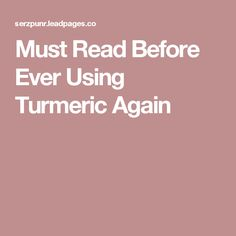 Must Read Before Ever Using Turmeric Again