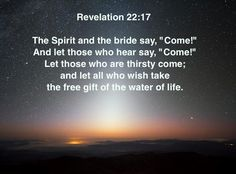 BIBLE STORIES ARE TRUE: DAILY SCRIPTURE(S) & PRAISE, 8/11/14, COME IF YOU ARE THIRSTY FOR THE WATER OF LIFE