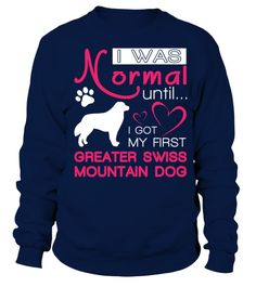 # Normal-until-Greater-Swiss-Mountain-Dog-P .  I was normal until I got my first Greater Swiss Mountain DogGreater Swiss Mountain Dogs, Greater Swiss Mountain Dog Shirt, Greater Swiss Mountain Dog Hoodie, Greater Swiss Mountain Dog Lover