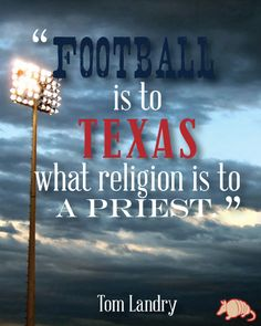 """""""Football is to Texas what religion is to a priest"""". - Tom Landry"""