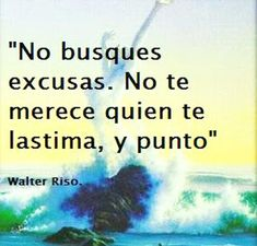 The Nicest Pictures: No busques excusas. No te merece quien te lastima,...