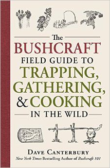 The Bushcraft Field Guide to Trapping, Gathering, and Cooking in the Wild: Dave Canterbury: 9781440598524: Amazon.com: Books