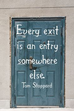 Every exit is an entry somewhere else. Tom Stoppard 262/365 qotd 365project tom stoppard quote of the day quoteoftheday motivational quotes motivating words motivation inspirational quotes inspiring words inspiration quotes door every new beginning is some other beginnings end