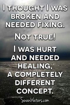 This is you babe!!! You are not broken, you are hurt!!! Just saying...... xxx