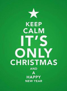 Keep Calm Quotes Keep Calm and It's Only Christmas and A Happy New Year