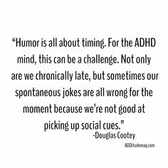Sometimes my jokes bring down the house, and other times my ADHD brain misfires badly. I'm starting to learn who 'gets' my jests and who takes them the wrong way. Adhd Humor, Adhd Funny, Adhd Quotes, Quotes Quotes, Life Quotes, Adhd Facts, Mental Health Memes, Adhd Brain, Adhd Help