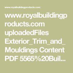 www.royalbuildingproducts.com uploadedFiles Exterior_Trim_and_Mouldings Content PDF 5565%20Builder%20Catalog%20Update%20v5%20low%20res.pdf