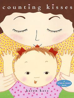 Counting Kisses  By Karen Katz    A countdown to bedtime, this book is sure to inspire lots of sweet mom-toddler snuggles.